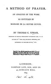 A method of prayer, an analysis of the work so entitled by madame de La Mothe Guyon