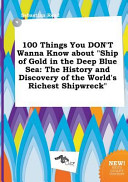 100 Things You Don t Wanna Know about Ship of Gold in the Deep Blue Sea
