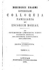 Desiderii Erasmi Roterodami Colloquia familiaria et Encomium Moriae: Volume 1