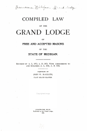 Compiled law of the Grand lodge of free and accepted masons of the state of Michigan: Revision of A.L.5873, A.D.1873, with amendments to and including A.L.5902, A.D.1902