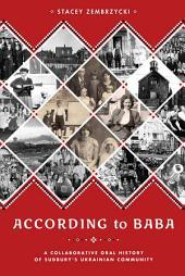 According to Baba: A Collaborative Oral History of Sudbury's Ukrainian Community