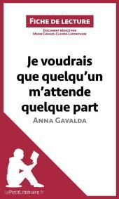 Je voudrais que quelqu'un m'attende quelque part d'Anna Gavalda: Résumé complet et analyse détaillée de l'oeuvre