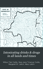 Intoxicating Drinks & Drugs in All Lands and Times: A Twentieth Century Survey of Intemperance, Based on a Symposium of Testimony from One Hundred Missionaries and Travelers
