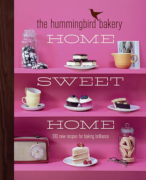 Download The Hummingbird Bakery Home Sweet Home  100 new recipes for baking brilliance Book