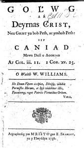 Golwg a Deyrnas Crist, ... sef Caniad mewn dull o agoriad ar Col. iii. 11, 1 Cor. xv. 25