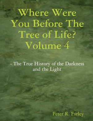 Where Were You Before The Tree of Life  Volume 4 PDF
