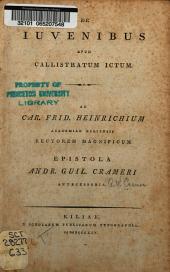 De iuvenibus apud Callistratum ICtum: Ad Car. Frid. Heinrichium ... epistola ...