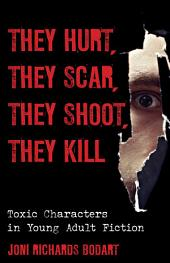 They Hurt, They Scar, They Shoot, They Kill: Toxic Characters in Young Adult Fiction