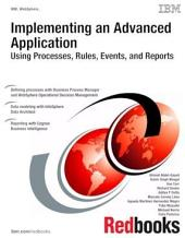 Implementing an Advanced Application Using Processes, Rules, Events, and Reports