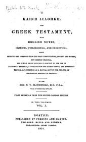 Hē Kainē Diathēkē [romanized].: The Greek Testament, with English Notes, Critical, Philological, and Exegetical, Partly Selected and Arranged from the Best Commentators, Ancient and Modern, But Chiefly Original. The Whole Being Especially Adapted to the Use of Academical Students, Candidates for the Sacred Office, and Ministers ...