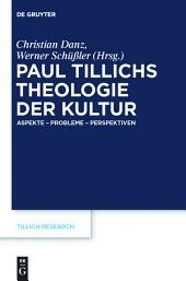 Paul Tillichs Theologie der Kultur: Aspekte – Probleme – Perspektiven