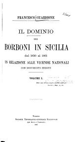 Il dominio dei Borboni in Sicilia dal 1830 al 1861 in relazione alle vicende nazionali con documenti inediti ...
