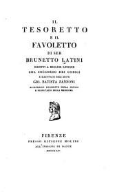 Il tesoretto e Il favoletto di ser Brunetto Latini ridotti a miglior lezione col soccorso dei codici e illustrati dall'abate Gio. Bastista Zannoni ...