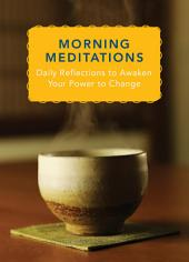 Morning Meditations: Daily Reflections to Awaken Your Power to Change
