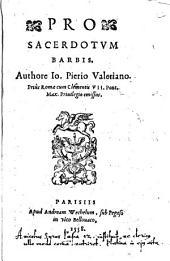 Pro sacerdotum barbis. Authore Io. Pierio Valeriano. Prius Romae cum Clementis VII. Pont. Max. priuilegio emissus