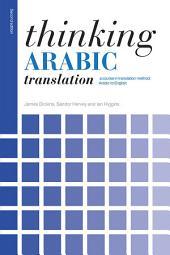 Thinking Arabic Translation: A Course in Translation Method: Arabic to English, Edition 2
