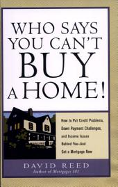 Who Says You Can't Buy a Home!