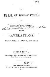 The Pearl of Great Price: Being a Choice Selection from the Revelations, Translations, and Narrations of Joseph Smith, First Prophet, Seer, and Revelator to the Church of Jesus Christ of Latter Day Saints