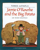 Jamie O'Rourke and the Big Potato: An Irish Folktale