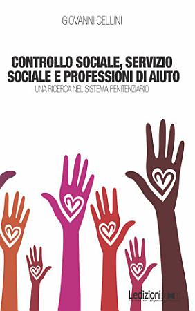 Controllo sociale  servizio sociale e professioni di aiuto   Una Ricerca nel Sistema Penitenziario PDF