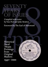 Seventy Years of Issues: Historical Vocal 78 rpm Pressings from Original Masters 1931-2001