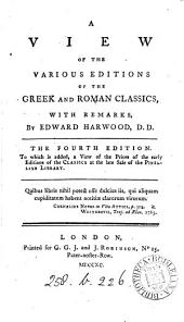 A view of the various editions of the Greek and Roman classics, with remarks. To which is added, a view of the prices of the early editions of the classics at the late sale of the Pinellian library