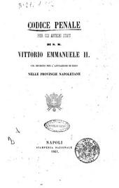 Codice penale per gli antichi stati di s. m. Vittorio Emmanuele 2. col decreto per l'attuazione di esso nelle provincie napoletane