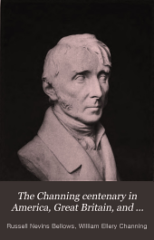 The Channing centenary in America, Great Britain, and Ireland: A report of meetings held in honor of the one hundredth anniversary of the birth of William Ellery Channing
