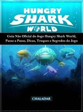 Guia Não Oficial Do Jogo Hungry Shark World, Passo A Passo, Dicas, Truques E Segredos Do Jogo
