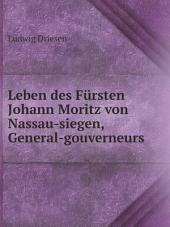 Leben des F?rsten Johann Moritz von Nassau-siegen, General-gouverneurs