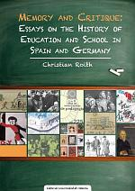 Memory and critique: Essays on the history of educatión and school in Spain an Germany