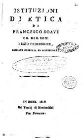 Istituzioni di logica, metafisica, ed etica. Volume 1- 5: Istituzioni di etica di Francesco Soave ch. reg. som. regio professore, Volume 4