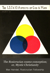 The Rosicrucian Cosmo-conception: Or, Mystic Christianity; an Elementary Treatise Upon Man's Past Evolution, Present Constitution and Future Development