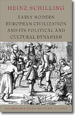 Early Modern European Civilization and Its Political and Cultural Dynamism