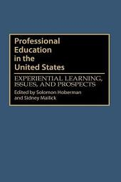 Professional Education in the United States: Experiential Learning, Issues, and Prospects