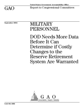 Military personnel DOD needs more data before it can determine if costly changes to the reserve retirement system are warranted : report to congressional committees.