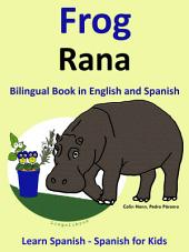Learn Spanish: Spanish for Kids. Frog - Rana. Bilingual Book in English and Spanish