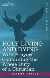 Holy Living and Dying: With Prayers Containing the Whole Duty of a Christian