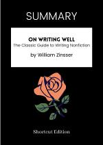 SUMMARY - On Writing Well: The Classic Guide To Writing Nonfiction By William Zinsser