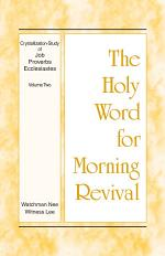 The Holy Word for Morning Revival - Crystallization-study of Job, Proverbs, and Ecclesiastes, Volume 2