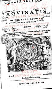 SANCTI THOMAE AQVINATIS DOCTORIS ANGELICI ORDINIS PRAEDICATORVM. COMMENTARII IN DECEM LIBROS ETHICORVM Aristotelis. EXQVISITISSIMI