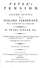 Peter's Pension: A Solemn Epistle to a Sublime Personage. With an Engraving by an Eminent Artist. By Peter Pindar, Esq