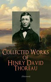 Collected Works of Henry David Thoreau (Illustrated): Philosophical and Autobiographical Books, Essays, Poetry, Translations, Biographies & Letters: Walden, Civil Disobedience, The Maine Woods, Cape Cod, Slavery in Massachusetts, Walking…