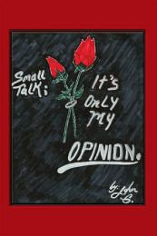 Small Talk: It'S Only My Opinion