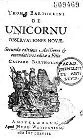 Thomae Bartholini de Unicornu, observationes novae secunda editione auctiores et emendatiores editae a filio Casparo Bartholino (H. Wetstenii praef., Carmina M. Sladi)