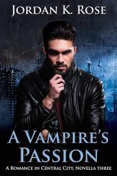 A Vampire's Passion: Romance In Central City, Novella Three