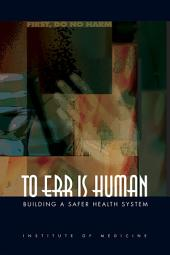 To Err Is Human:: Building a Safer Health System