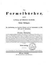 Über Formelbücher, zunächts in Bezug auf böhmischen Geschichte: Nebst Beilagen. Ein Quellenbetrag zur Geschichte Böhmens und der Nachbarländer im XIII, XIV und XV Jahrhunderte. Zweite Lieferung, Teil 2