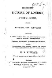 The Modern Picture of London, Westminster, and the Metropolitan Boroughs ... Forming a Complete Guide and Directory ... Illustrated by Upwards of One Hundred Engravings, Etc