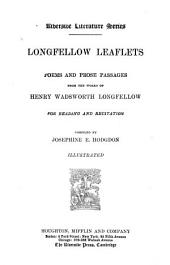 Longfellow Leaflets: Poems and Prose Passages from the Works of Henry Wadsworth Longfellow for Reading and Recitation